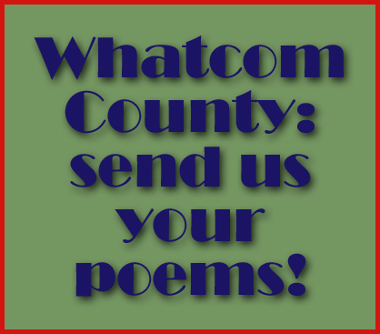 Whatcom County: send us your poems!