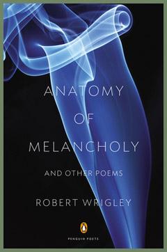 Robert Wrigley - Anatomy of Melancholy