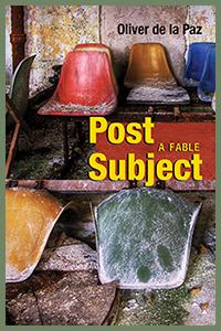 Oliver de la Paz - Post Subject