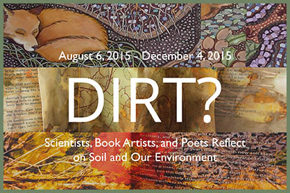 Dirt? Scientists, Book Artists, and Poets Reflect on Soil and Our Environment