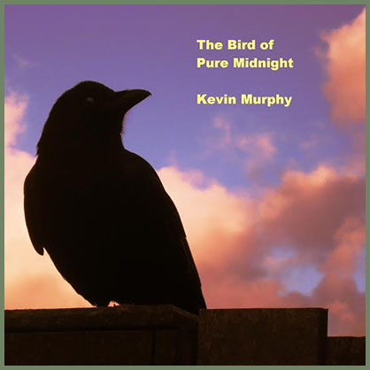 Kevin Murphy, The Bird of Pure Midnight